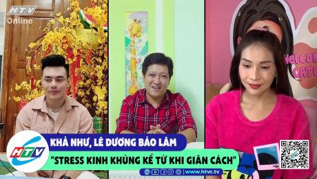 """Xem Show CLIP HÀI Khả Như, Lê Dương Bảo Lâm """"stress kinh khủng kể từ khi giãn cách"""" HD Online."""